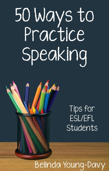 Fifty Ways to Practice Speaking: Tips for ESL/EFL Students ebook by Belinda Young-Davy