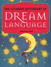 The Ultimate Dictionary of Dream Language ebook by Kobo.Web.Store.Products.Fields.ContributorFieldViewModel