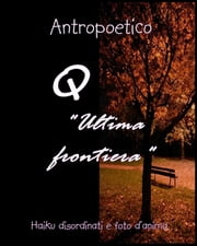 "Q ""Ultima frontiera"" ebook by Antropoetico"