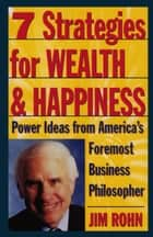 7 Strategies for Wealth & Happiness - Power Ideas from America's Foremost Business Philosopher ebook by