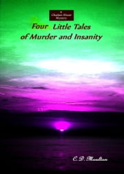 Four Little Tales of Murder and Insanity ebook by CD Moulton