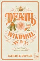 Death on Windmill Way ebook by Carrie Doyle