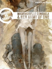 Zombies vs. Robots: Mademoiselle Consuela and Her Army of One ebook by Benson, Amber; Wood, Ashley; Ryall, Chris
