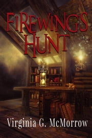 Firewing's Hunt - The Firewing Trilogy, #3 ebook by Virginia G. McMorrow