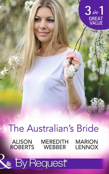 The Australian's Bride: Marrying the Millionaire Doctor / Children's Doctor, Meant-to-be Wife / A Bride and Child Worth Waiting For (Mills & Boon By Request) ebook by Alison Roberts,Meredith Webber,Marion Lennox