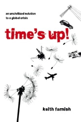 Time's Up! - An Uncivilized Solution to a Global Crisis ebook by Keith Farnish
