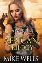 The African Trilogy, Book 1 (Lust, Money & Murder #7) ebook by Mike Wells