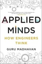 Applied Minds: How Engineers Think ebook by Guru Madhavan