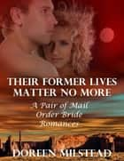 Their Former Lives Matter No More: A Pair of Mail Order Bride Romances ebook by Doreen Milstead