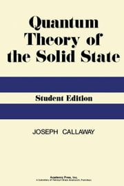 Quantum Theory of the Solid State ebook by Callaway, Joseph