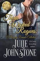 Three Wicked Rogues - A Regency Romance Collection 電子書 by Julie Johnstone