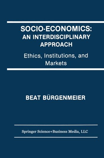 Socio-Economics: An Interdisciplinary Approach - Ethics, Institutions, and Markets ebook by Beat Bürgenmeier