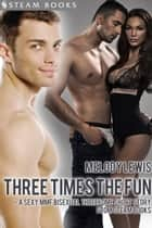 Three Times the Fun - A Sexy MMF Bisexual Threesome Short Story from Steam Books ebook by Melody Lewis, Steam Books