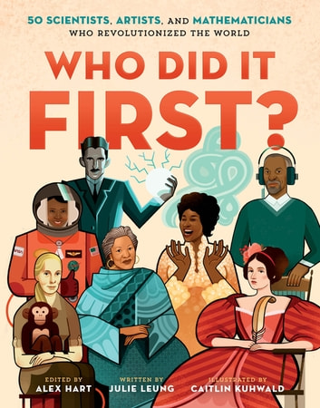 Who Did It First? 50 Scientists, Artists, and Mathematicians Who Revolutionized the World ebook by Julie Leung