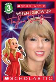 When I Grow Up: Taylor Swift (Scholastic Reader, Level 3) ebook by Scholastic,Erwin Madrid,Lexi Ryals