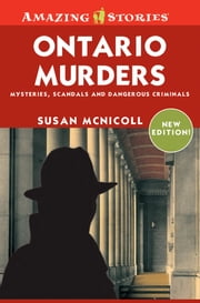 Ontario Murders - Mysteries, Scandals, and Dangerous Criminals ebook by Susan McNicoll