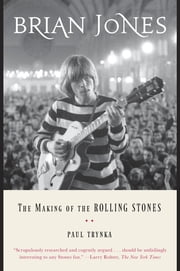 Brian Jones - The Making of the Rolling Stones ebook by Paul Trynka