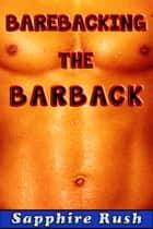 Barebacking the Barback (bisexual MMF menage) - The Bareback Barback, #1 ebook by Sapphire Rush