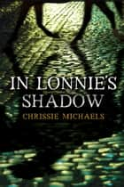 In Lonnie's Shadow ebook by Chrissie Michaels