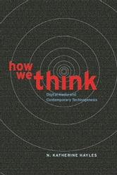How We Think - Digital Media and Contemporary Technogenesis ebook by N. Katherine Hayles