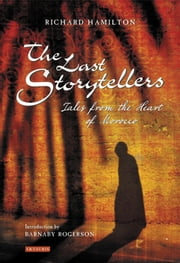 Last Storytellers, The - Tales from the Heart of Morocco ebook by Richard Hamilton,Barnaby Rogerson