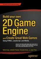 Build your own 2D Game Engine and Create Great Web Games ebook by Kelvin Sung,Jebediah Pavleas,Fernando Arnez,Jason Pace