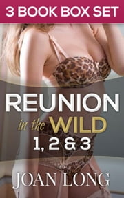 (3 Book Box Set) Reunion in the Wild 1, 2 & 3 - Reunion In The Wild, #4 ebook by Joan Long