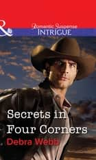 Secrets in Four Corners (Mills & Boon Intrigue) ebook by Debra Webb
