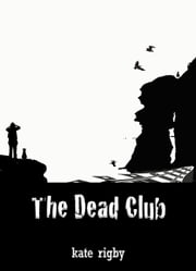 The Dead Club ebook by Kate Rigby