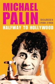 Halfway to Hollywood: Diaries 1980--1988 ebook by Michael Palin