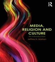 Media, Religion and Culture - An Introduction ebook by Jeffrey H. Mahan