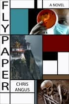 Flypaper - A Novel ebook by Chris Angus