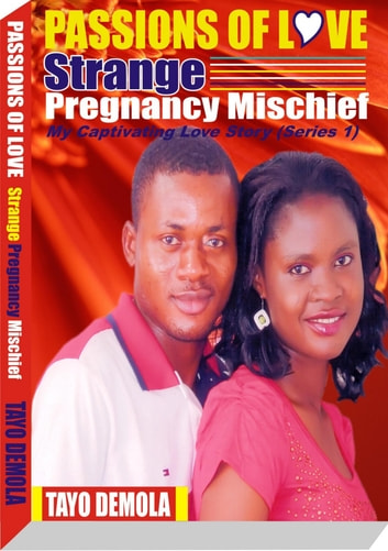 PASSIONS OF LOVE: STRANGE PREGNANCY MISCHIEF ebook by Tayo Demola