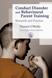 Conduct Disorder and Behavioural Parent Training - Research and Practice ebook by Dermot OReilly