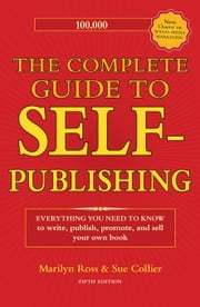 The Complete Guide to Self-Publishing: Everything You Need to Know to Write, Publish, Promote and Sell Your Own Book ebook by Ross, Marilyn
