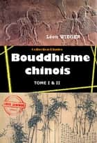 Bouddhisme chinois - Edition intégrale (Tome I & II) ebook by Léon Wieger