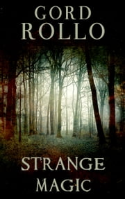 Strange Magic ebook by Gord Rollo