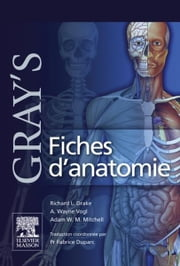 Gray's Fiches d'anatomie ebook by Richard L. Drake,A. Wayne Vogl,Adam W.M. Mitchell,Fabrice Duparc,John Scott & Co