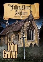 The Fallen Church of Ashburn - The Books of Braenyn #2 ebook by John Grover
