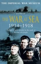 Imperial War Museum Book of the War at Sea 1914-18 ebook by Julian Thompson