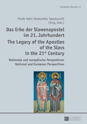 Das Erbe der Slawenapostel im 21. Jahrhundert. The Legacy of the Apostles of the Slavs in the 21st Century - Nationale und europäische Perspektiven. National and European Perspectives ebook by Thede Kahl,Aleksandra Salamurovic