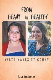From Heavy to Healthy: Kylie Makes It Count ebook by Lisa Anderson