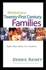 Ministering to Twenty-First Century Families ebook by Dennis Rainey