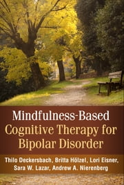 Mindfulness-Based Cognitive Therapy for Bipolar Disorder ebook by Thilo Deckersbach, PhD,Britta Hölzel, PhD,Lori Eisner, PhD,PhD Sara W. Lazar,Andrew A. Nierenberg, MD