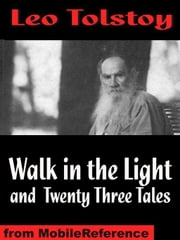 Walk In The Light And Twenty Three Tales: Inclds God Sees The Truth, But Waits, Ivan The Fool, How Much Land Does A Man Need?, The Bear Hunt & More (Mobi Classics) ebook by Leo Tolstoy,Aylmer Maude (Translator),Louise Maudeand (Translator)