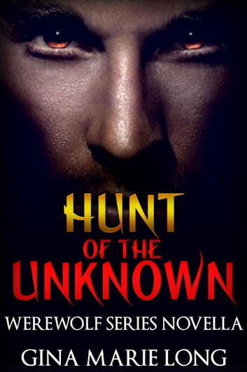 Hunt of the Unknown, Novella - Werewolf Series, #4 ebook by Gina Marie Long