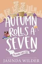 Autumn Rolls a Seven ebook by