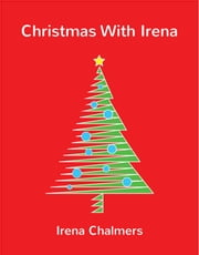 Christmas with Irena ebook by Irena Chalmers