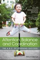 Attention, Balance and Coordination - The A.B.C. of Learning Success ebook by Sally Goddard Blythe, Lawrence J. Beuret, Peter Blythe,...