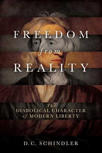 Freedom from reality ebook by d c schindler 9780268102647 freedom from reality the diabolical character of modern liberty ebook by d c schindler fandeluxe Ebook collections